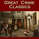 Great Crime Classics: The Best Crime Stories of the 19th Century | Edgar Allan Poe,Nathaniel Hawthorne,Wilkie Collins,Thomas Hardy,William Russell