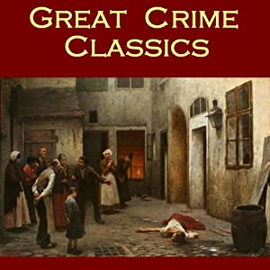 Great Crime Classics: The Best Crime Stories of the 19th Century | [Edgar Allan Poe, Nathaniel Hawthorne, Wilkie Collins, Thomas Hardy, William Russell]