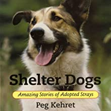 Shelter Dogs: Amazing Stories of Adopted Strays (       UNABRIDGED) by Peg Kehret Narrated by Erin Clarke