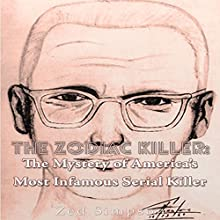 The Zodiac Killer: The Mystery of America's Most Infamous Serial Killer Audiobook by Zed Simpson Narrated by Scott Clem
