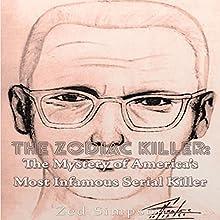 The Zodiac Killer: The Mystery of America's Most Infamous Serial Killer | Livre audio Auteur(s) : Zed Simpson Narrateur(s) : Scott Clem