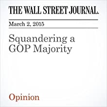 Squandering a GOP Majority (       UNABRIDGED) by The Wall Street Journal Narrated by Ken Borgers