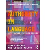 img - for [(Authority in Language: Investigating Standard English)] [Author: James Milroy] published on (April, 2012) book / textbook / text book