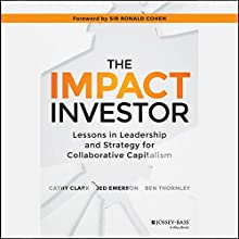 The Impact Investor: Lessons in Leadership and Strategy for Collaborative Capitalism (       UNABRIDGED) by Cathy Clark, Jed Emerson, Ben Thornley Narrated by Tim Reynolds