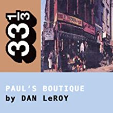 The Beastie Boys' Paul's Boutique (33 1/3 Series) (       UNABRIDGED) by Dan LeRoy Narrated by Joshua Swanson