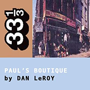 The Beastie Boys' Paul's Boutique (33 1/3 Series) | [Dan LeRoy]