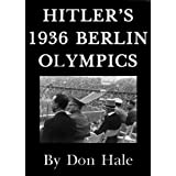 HITLER'S 1936 BERLIN OLYMPIC GAMES - behind the scenes drama? (Strange but true series)by Don Hale