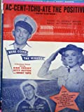 Ac-Cent-Tchu-Ate The Positive (ORIGINAL SHEET MUSIC ) from the film HERE COME THE WAVES with Bing Crosby and Betty Hutton.