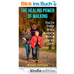 The Healing Power Of Walking: Facts That Will Knock Your Socks Off! (Walking For Health, Walking For Exercise, Healthy Living, Benefits Of Walking) (English Edition)