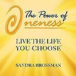 The Power of Oneness: Live the Life You Choose | Sandra Brossman