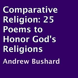 Comparative Religion: 25 Poems to Honor God's Religions | [Andrew Bushard]