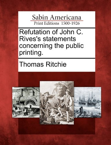 Refutation of John C. Rives's statements concerning the public printing.