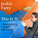 This Is It: 2 Hemispheres, 2 People, and 1 Boat Audiobook by Jackie Parry Narrated by Caroline Doughty