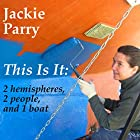 This Is It: 2 Hemispheres, 2 People, and 1 Boat Hörbuch von Jackie Parry Gesprochen von: Caroline Doughty