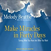 Make Miracles in Forty Days: Turning What You Have into What You Want | [Melody Beattie]