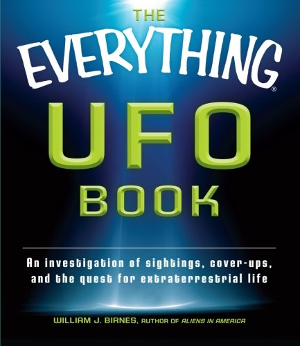 The Everything UFO Book: An investigation of sightings, cover-ups, and the quest for extraterrestial life (Everything (New Age))