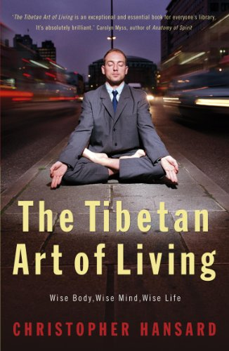 The Tibetan Art of Living: Wise Body, Wise Mind, Wise Life