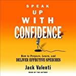 Speak Up with Confidence: How to Prepare, Learn, and Deliver Effective Speeches | Jack Valenti