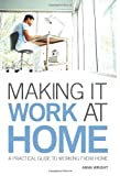 Anna Wright Making it Work at Home: A practical guide to working from home