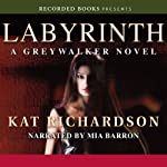 Labyrinth: Greywalker, Book 5 (       UNABRIDGED) by Kat Richardson Narrated by Mia Barron