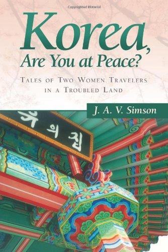 Korea, Are You at Peace?: Tales of Two Women Travelers in a Troubled Land: J. A. V. Simson: 9781458210388: Amazon.com: Books