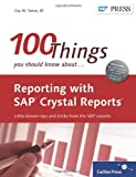Coy Yonce 100 Things You Should Know About Reporting with SAP Crystal Reports