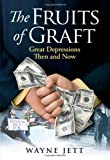img - for By Wayne Jett The Fruits of Graft: Great Depressions Then and Now (1st Ed.) [Hardcover] book / textbook / text book