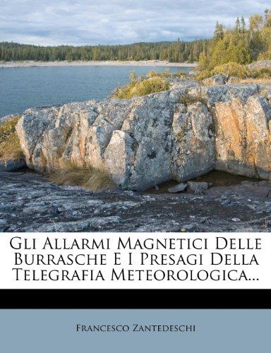Gli Allarmi Magnetici Delle Burrasche E I Presagi Della Telegrafia Meteorologica...