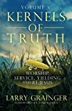 Kernels of Truth - Volume 5: Worship, Serving, Yielding, and Re:Jesus