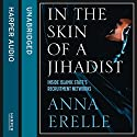 In the Skin of a Jihadist: Inside Islamic State's Recruitment Networks Audiobook by Anna Erelle Narrated by  uncredited