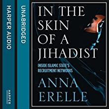 In the Skin of a Jihadist: Inside Islamic State's Recruitment Networks | Livre audio Auteur(s) : Anna Erelle Narrateur(s) :  uncredited