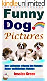 Funny Dog Pictures: Best Collection of Funny Dog Pictures, Laugh More in Your Life with Fun, Humor and Hilarious Pictures (English Edition)