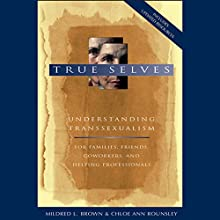 True Selves: Understanding Transsexualism - For Families, Friends, Coworkers, and Helping Professionals Audiobook by Mildred L. Brown, Chloe Ann Rounsley Narrated by Coleen Marlo