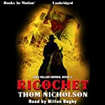 Ricochet: Man Killer, Book 2 (       UNABRIDGED) by Thom Nicholson Narrated by Milton Bagby