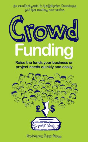 Crowd Funding: How to Raise Money and Make Money in the Crowd