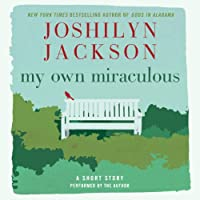 My Own Miraculous: A Short Story (       UNABRIDGED) by Joshilyn Jackson Narrated by Joshilyn Jackson