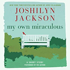 My Own Miraculous: A Short Story | [Joshilyn Jackson]