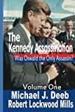 The Kennedy Assassination: Was Oswald the Only Assasin? (Volume 1)