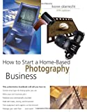 How to Start a Home-Based Photography Business, 5th (Home-Based Business Series) (0762738804) by Kenn Oberrecht