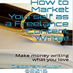 How to Market Yourself as a Freelance Content Writer: Make Money Writing What You Love | Deborah Killion