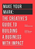 img - for By Jocelyn K. Glei Make Your Mark: The Creative's Guide to Building a Business with Impact (The 99U Book Series) [Paperback] book / textbook / text book