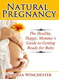 Natural Pregnancy: The Healthy, Happy, Mommy