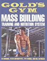 Gold's Gym Mass Building Training and Nutrition System (Gold's Gym Series)