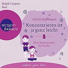 Konzentrieren ist ja ganz leicht: Mini-Meditationen für Kinder Hörbuch von Ulrich Hoffmann Gesprochen von: Ralph Caspers
