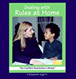 Dealing With Rules at Home (The Conflict Resolution Library)