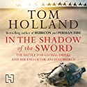 In the Shadow of the Sword: The Battle for Global Empire and the End of the Ancient World (       UNABRIDGED) by Tom Holland Narrated by Jonathan Keeble