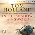 In the Shadow of the Sword: The Battle for Global Empire and the End of the Ancient World Hörbuch von Tom Holland Gesprochen von: Jonathan Keeble