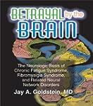 Betrayal by the Brain: The Neurologic...