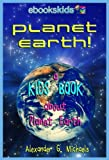 Planet Earth! A Kids Book About Planet Earth - Fun Facts and Pictures About Our Oceans, Mountains, Rivers, Deserts, Endangered Species and More (eBooks Kids Space 2)