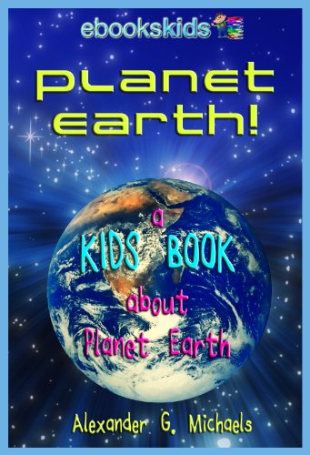 Free Kindle Book : Planet Earth! A Kids Book About Planet Earth - Fun Facts & Pictures About Our Oceans, Mountains, Rivers, Deserts, Endangered Species & More (eBooks Kids Space 2)